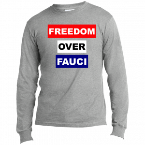 Freedom Over Fauci Long Sleeve T-Shirt American Patriots Apparel