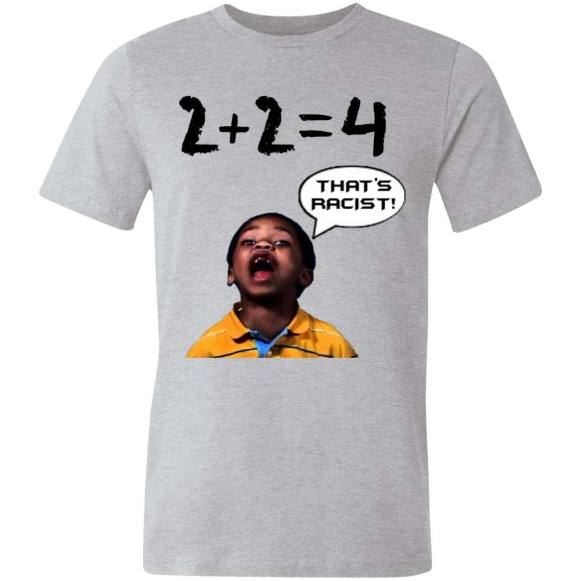 2+2= 4 That's Racist T-Shirt (6 Variants)