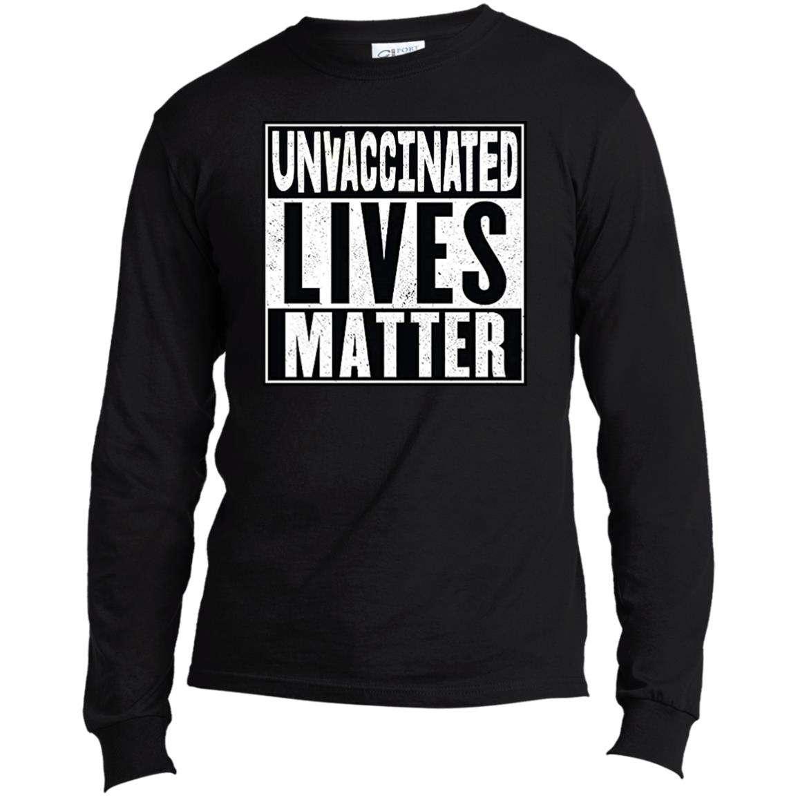 Unvaccinated Lives Matter Long Sleeve T Shirt (4 Variants)