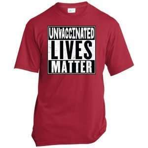 Unvaccinated Lives Matter T Shirt