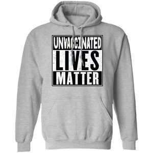 Unvaccinated Lives Matter Pullover Hoodie Sport Grey