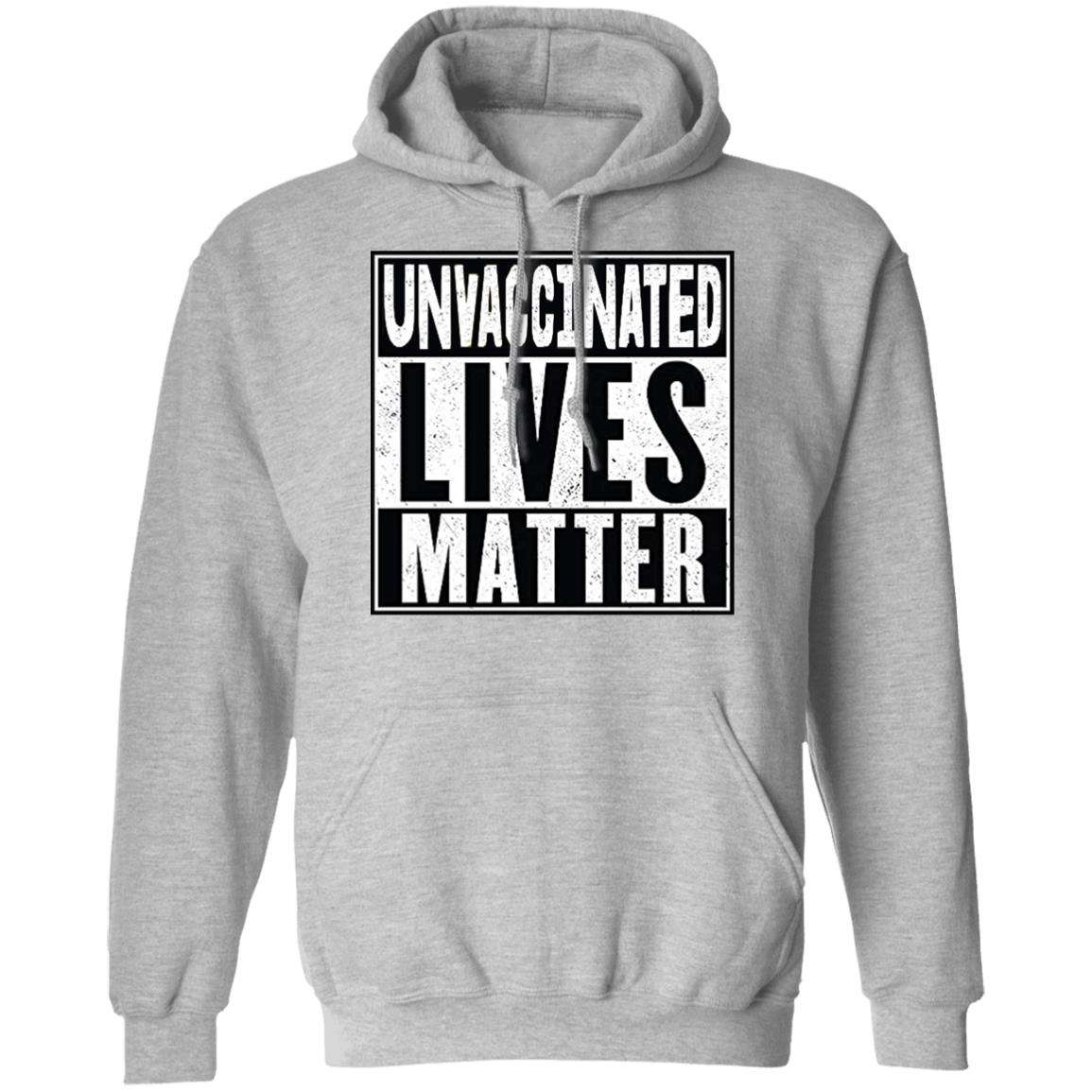 Unvaccinated Lives Matter Pullover Hoodie (11 Variants)